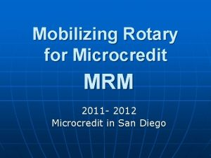 Mobilizing Rotary for Microcredit MRM 2011 2012 Microcredit