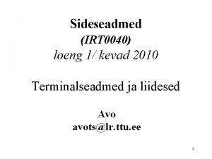 Sideseadmed IRT 0040 loeng 1 kevad 2010 Terminalseadmed