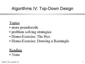 Algorithms IV TopDown Design Topics more pseudocode problem