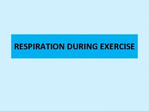 RESPIRATION DURING EXERCISE CHANGES THAT OCCUR IN RESPIRATION