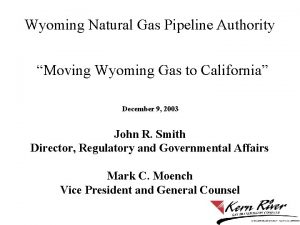 Wyoming Natural Gas Pipeline Authority Moving Wyoming Gas