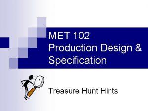 MET 102 Production Design Specification Treasure Hunt Hints