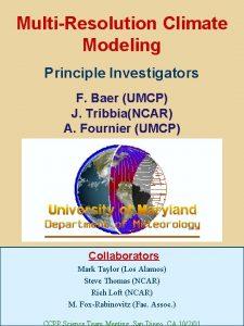 MultiResolution Climate Modeling Principle Investigators F Baer UMCP