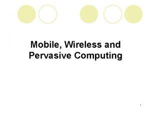 Mobile Wireless and Pervasive Computing 1 Mobile Computing