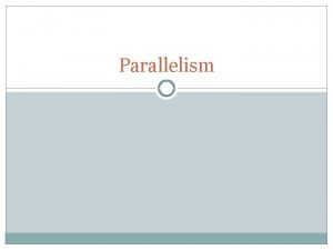 Parallelism What is Parallelism Definition Why Use it