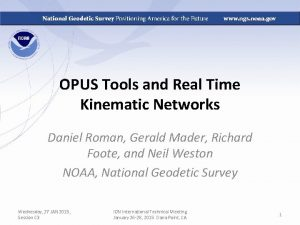 OPUS Tools and Real Time Kinematic Networks Daniel