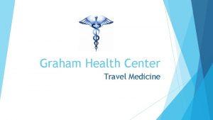 Graham Health Center Travel Medicine Graham Health Center
