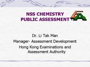 NSS CHEMISTRY PUBLIC ASSESSMENT Dr Li Tak Manager