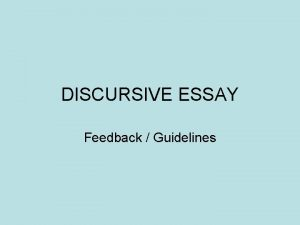 DISCURSIVE ESSAY Feedback Guidelines Structuring Your Essay 1