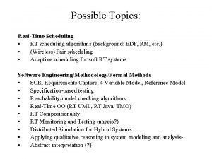 Possible Topics RealTime Scheduling RT scheduling algorithms background
