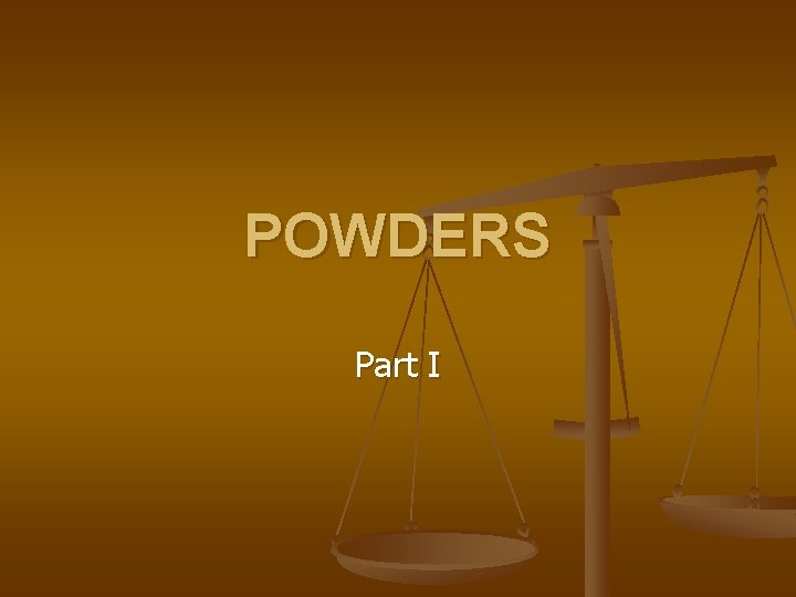 POWDERS Part I POWDERS are solid dosage forms