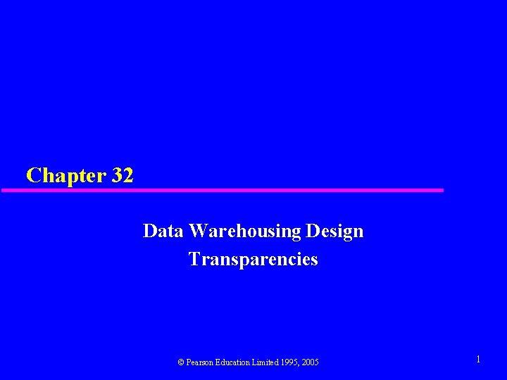 Chapter 32 Data Warehousing Design Transparencies Pearson Education