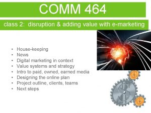 COMM 464 class 2 disruption adding value with