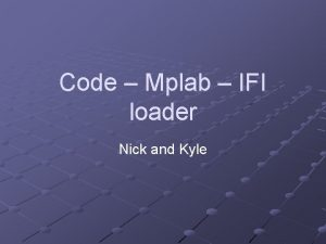 Code Mplab IFI loader Nick and Kyle Background