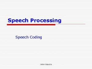 Speech Processing Speech Coding Veton Kpuska Speech Coding