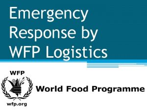 Emergency Response by WFP Logistics WFP The World