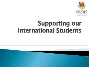 Supporting our International Students International Students Melissa Ostrowski