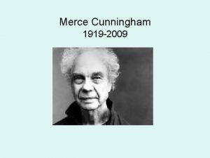 Merce Cunningham 1919 2009 Merce Cunningham MERCE CUNNINGHAM