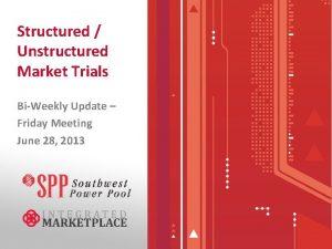 Structured Unstructured Market Trials BiWeekly Update Friday Meeting