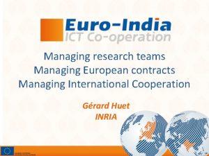 Managing research teams Managing European contracts Managing International