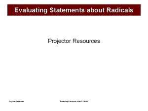 Evaluating Statements about Radicals Projector Resources Evaluating Statements