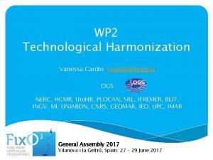 WP 2 Technological Harmonization Vanessa Cardin vcardininogs it