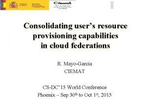 Consolidating users resource provisioning capabilities in cloud federations