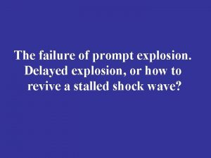 The failure of prompt explosion Delayed explosion or