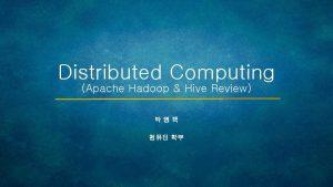 Distributed Computing Apache Hadoop Hive Review Hadoop Basic