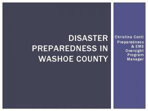 DISASTER PREPAREDNESS IN WASHOE COUNTY Christina Conti Preparedness