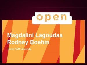 Magdalini Lagoudas Rodney Boehm Texas AM University Agenda