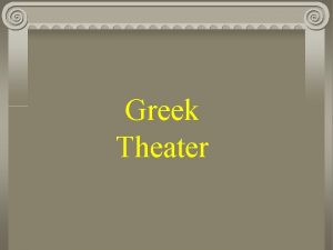 Greek Theater Overview of Greek Theatre The land