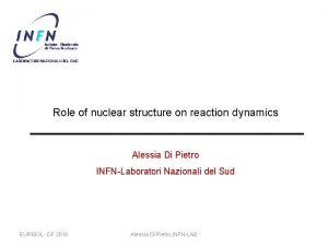 Role of nuclear structure on reaction dynamics Alessia