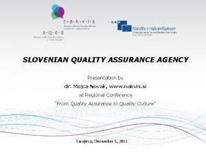 SLOVENIAN QUALITY ASSURANCE AGENCY Presentation by dr Mojca