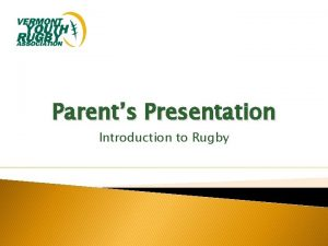 Parents Presentation Introduction to Rugby Rugby a Simple