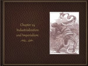 Chapter 24 Industrialization and Imperialism Western Imperialism and