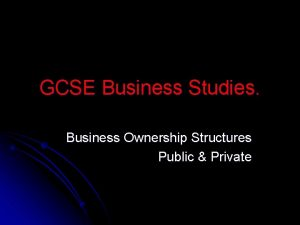 GCSE Business Studies Business Ownership Structures Public Private
