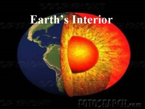 Earths Interior A long time ago What do