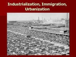 Industrialization Immigration Urbanization Homework Review Questions Define the