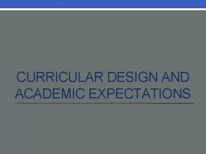 CURRICULAR DESIGN AND ACADEMIC EXPECTATIONS Participant Expectations Curriculum