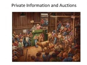 Private Information and Auctions Auction Situations Private Value