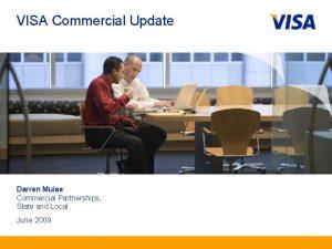 VISA Commercial Update Darren Muise Commercial Partnerships State