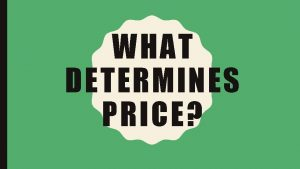 WHAT DETERMINES PRICE NATURE OF THE MARKET Prices
