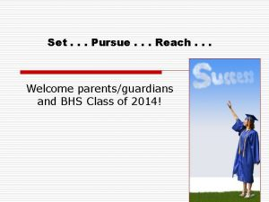 Set Pursue Reach Welcome parentsguardians and BHS Class
