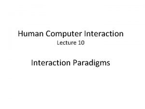 Human Computer Interaction Lecture 10 Interaction Paradigms What