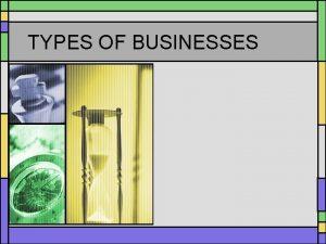 TYPES OF BUSINESSES SOLE PROPRIETORSHIP A business that