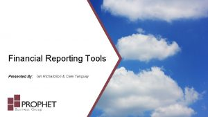 Financial Reporting Tools Presented By Ian Richardson Cale