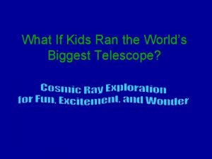 What If Kids Ran the Worlds Biggest Telescope