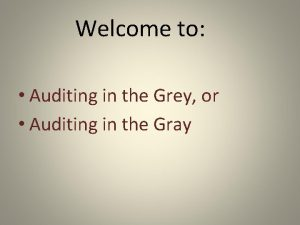 Welcome to Auditing in the Grey or Auditing