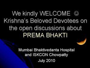 We kindly WELCOME Krishnas Beloved Devotees on the
